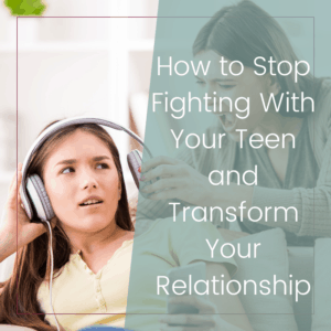 5 Strategies to Transform Your Relationship with Your Teenager 4