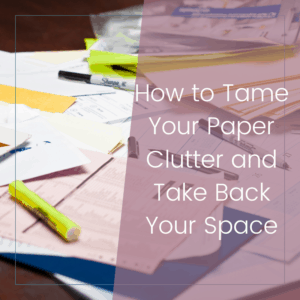 How to Tame Your Paper Clutter 1