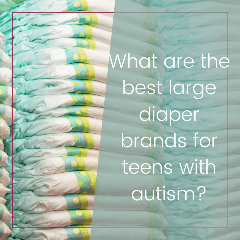 Best large diapers for teenagers on the autism spectrum