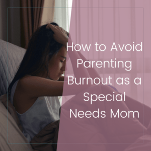 How to Avoid Burnout as a Mom of Special Needs Kids 9