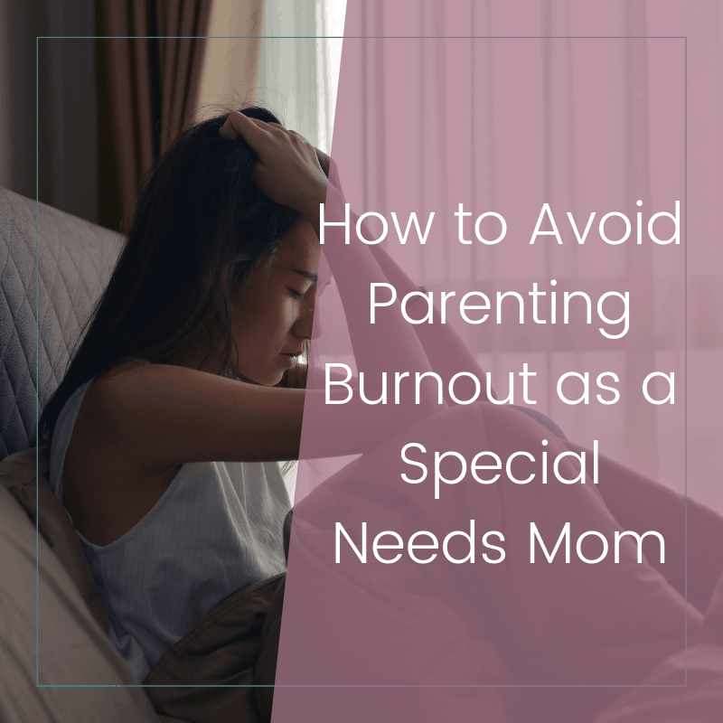 How to Avoid Burnout as a Mom of Special Needs Kids