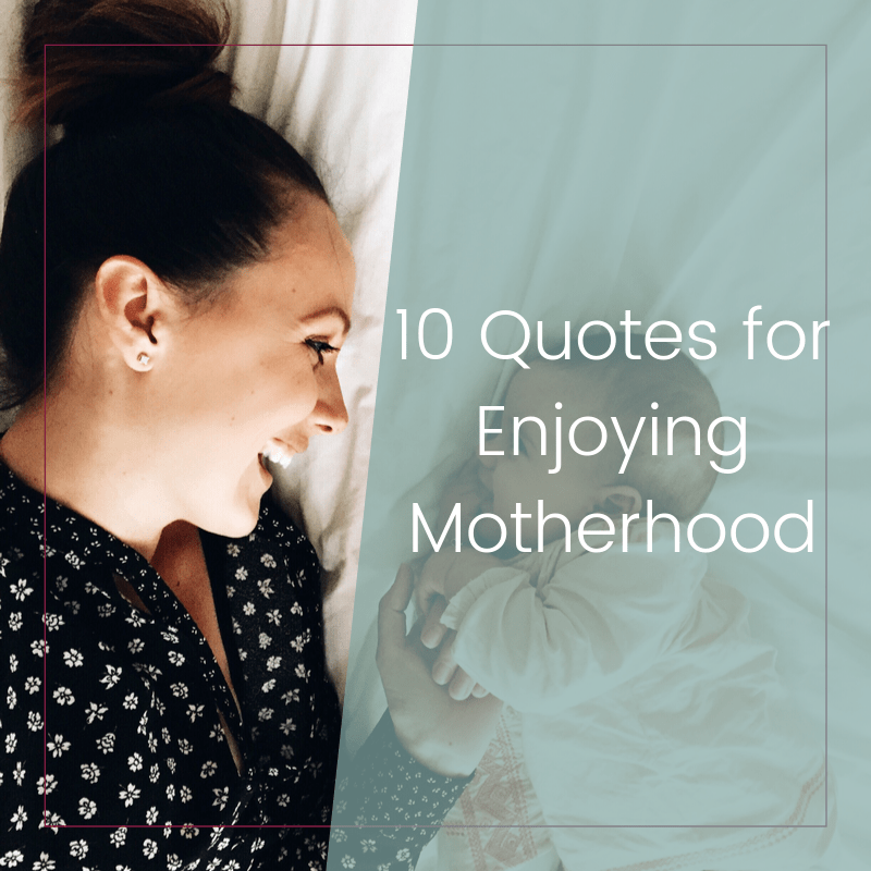 10 Quotes For Moms Who Are (Not) Enjoying Motherhood 2