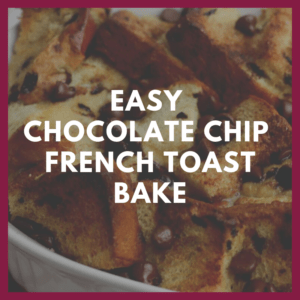 Easy Chocolate Chip French Toast Bake 9