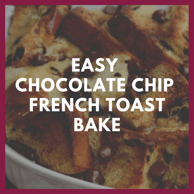 Easy Chocolate Chip French Toast Bake 1