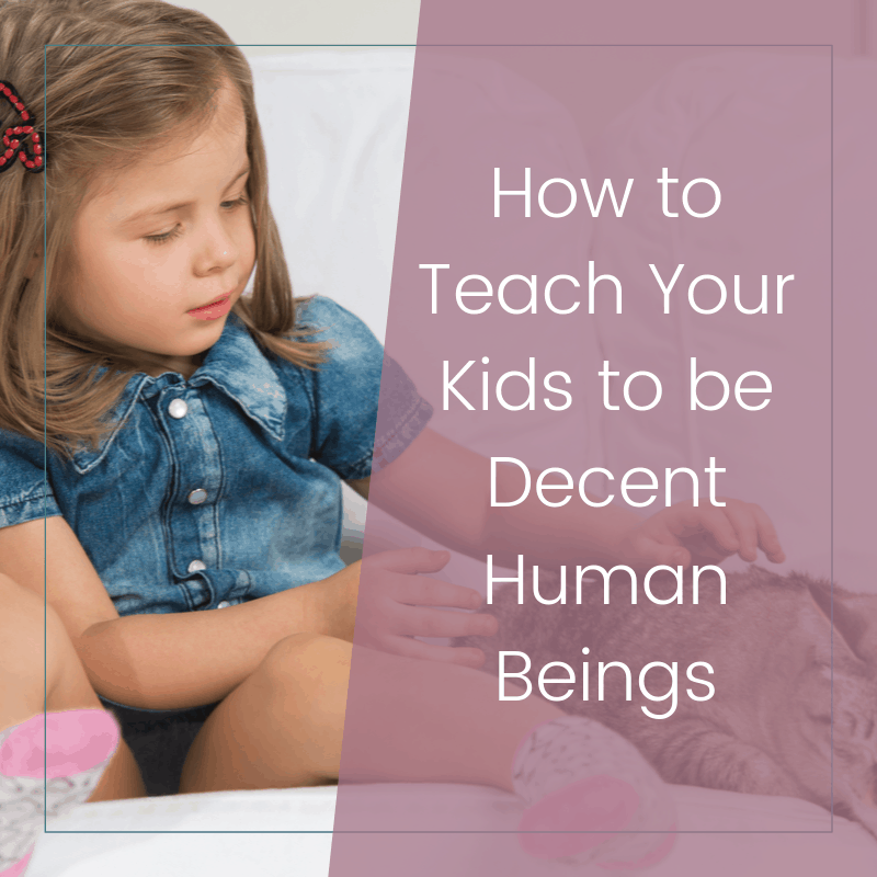 How to Teach Your Kids to Be Decent Human Beings 2