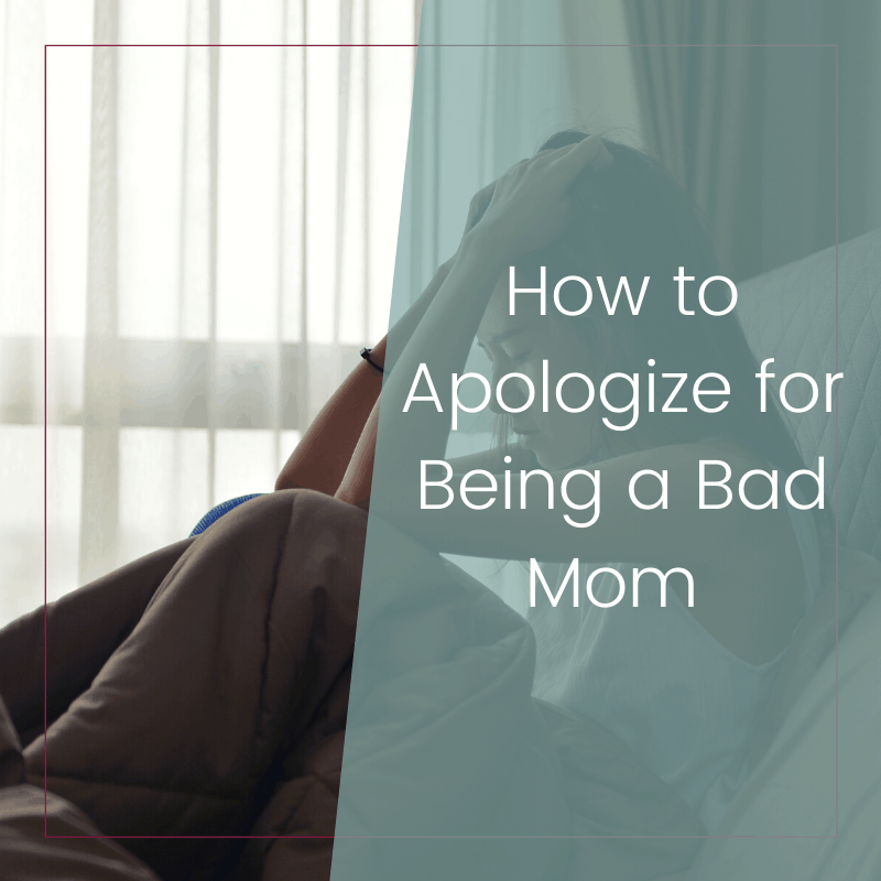 How to Apologize For Being a Bad Mom 2