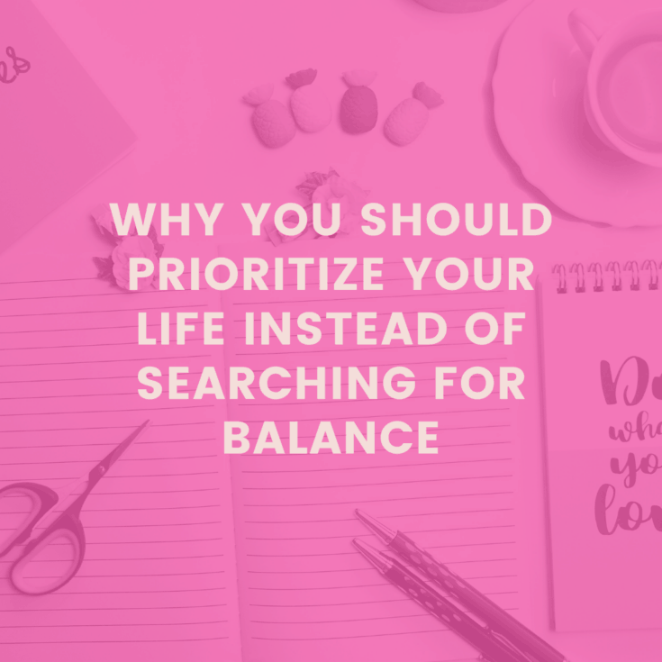 Why You Should Prioritize Your Life Instead of Trying to Balance Your Life 2